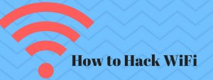 How to Hack WiFi Password: Ultimate guide 2019