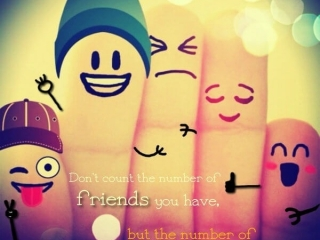 Don't count the number of friends you have, but the number of friends you can count