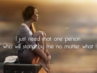 I just need that need person who will stand by me no matter what: Image Free Download whatsap