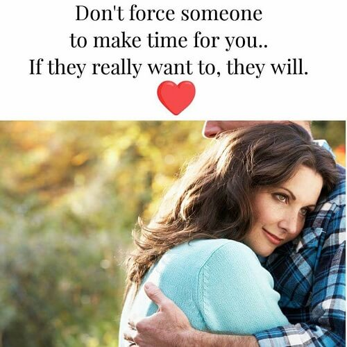 Don't force someone to make time for you.. if they really want to, they will