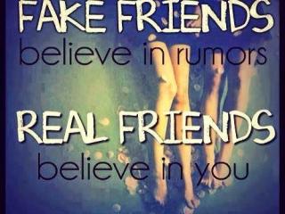 fake friends believe in rumors real friends believe in you