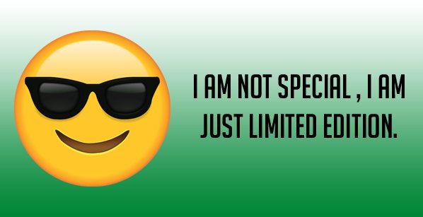 i am not special i am just limited edition: whatsapp photo status