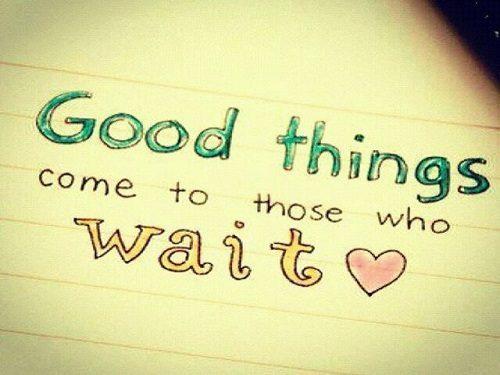 good things come to those who wait: whatsapp photo status