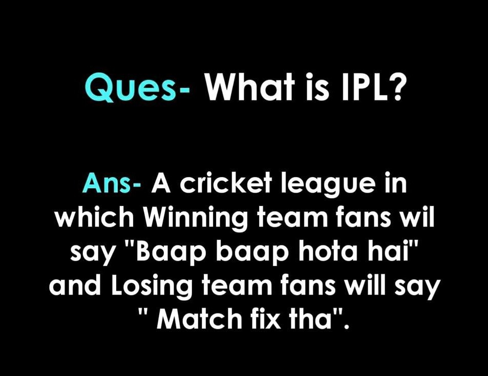 """Funny picture about IPL (Question: What is IPL? Ans: A Cricket League in which winning team fans will say """"Baap Baap Hota hai"""" and losing team will say """"Match fix tha"""" )"""