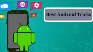 Android Tips & Tricks that will Make your Life productive 1