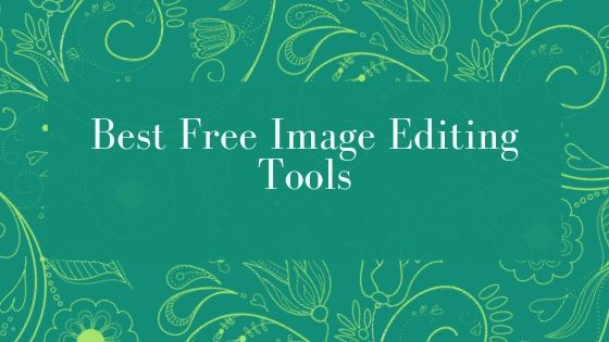 The Best Free Image Editing Tools- Latest Update 2019 1