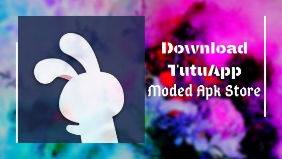 TuTuApp For Android & IOS: A Moded Apk Store 1